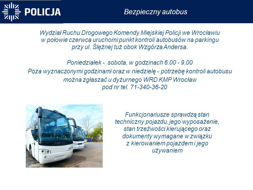 Bezpieczny autobus Wydział Ruchu Drogowego Komendy Miejskiej Policji we Wrocławiu w połowie czerwca uruchomi punkt kontroli autobusów na parkingu przy ul.