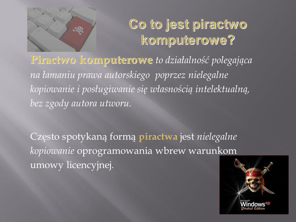 Piractwo komputerowe Piractwo komputerowe to działalność polegająca na łamaniu prawa autorskiego poprzez nielegalne kopiowanie i posługiwanie się własnością intelektualną, bez zgody autora utworu.