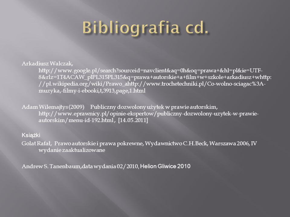 Arkadiusz Walczak, http://www.google.pl/search sourceid=navclient&aq=0h&oq=prawa+&hl=pl&ie=UTF- 8&rlz=1T4ACAW_plPL315PL315&q=prawa+autorskie+a+film+w+szkole+arkadiusz+whttp: //pl.wikipedia.org/wiki/Prawo_ahttp://www.trochetechniki.pl/Co-wolno-sciagac%3A- muzyka,-filmy-i-ebooki,t,3913,page,1.html Adam Wilemajtys (2009) Publiczny dozwolony użytek w prawie autorskim, http://www.eprawnicy.pl/opinie-ekspertow/publiczny-dozwolony-uzytek-w-prawie- autorskim/menu-id-192.html, [14.05.2011] Książki Golat Rafał, Prawo autorskie i prawa pokrewne, Wydawnictwo C.H.Beck, Warszawa 2006, IV wydanie zaaktualizowane Andrew S.