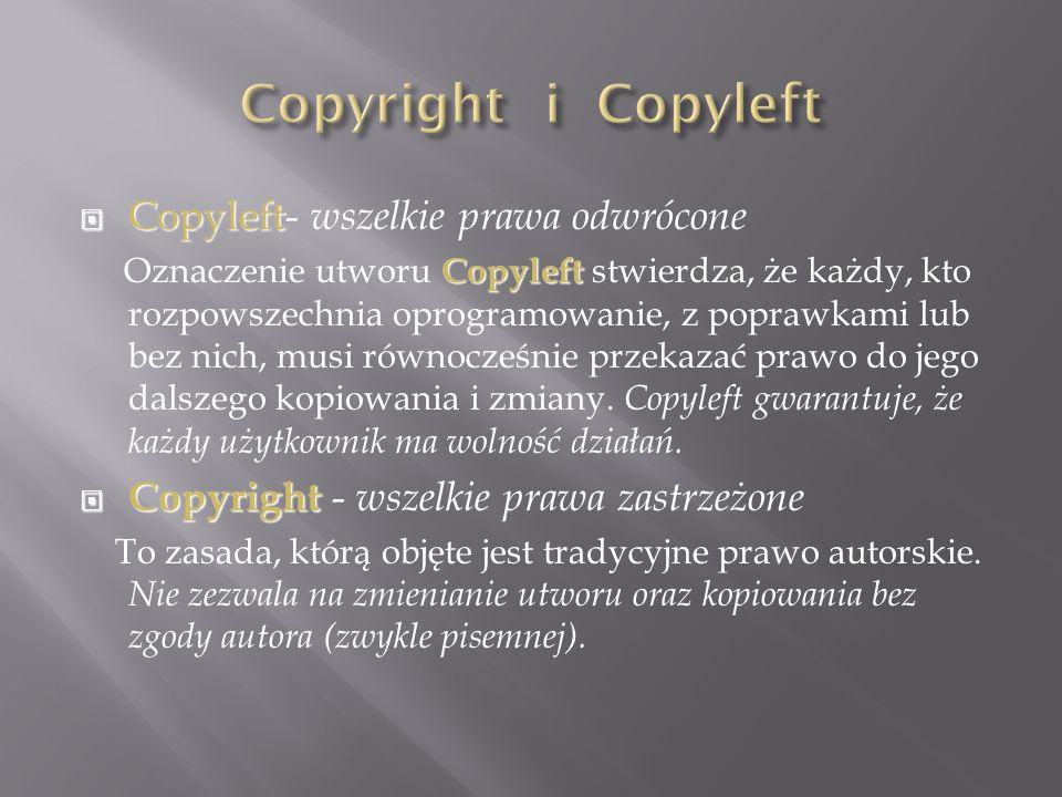  Copyleft  Copyleft- wszelkie prawa odwrócone Copyleft Oznaczenie utworu Copyleft stwierdza, że każdy, kto rozpowszechnia oprogramowanie, z poprawkami lub bez nich, musi równocześnie przekazać prawo do jego dalszego kopiowania i zmiany.