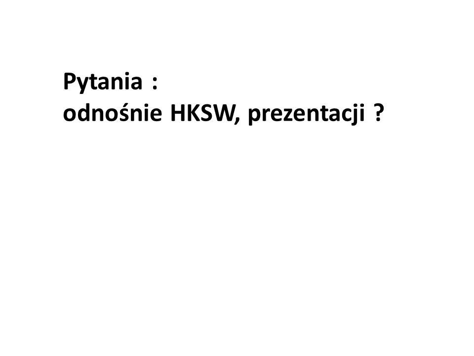 Pytania : odnośnie HKSW, prezentacji