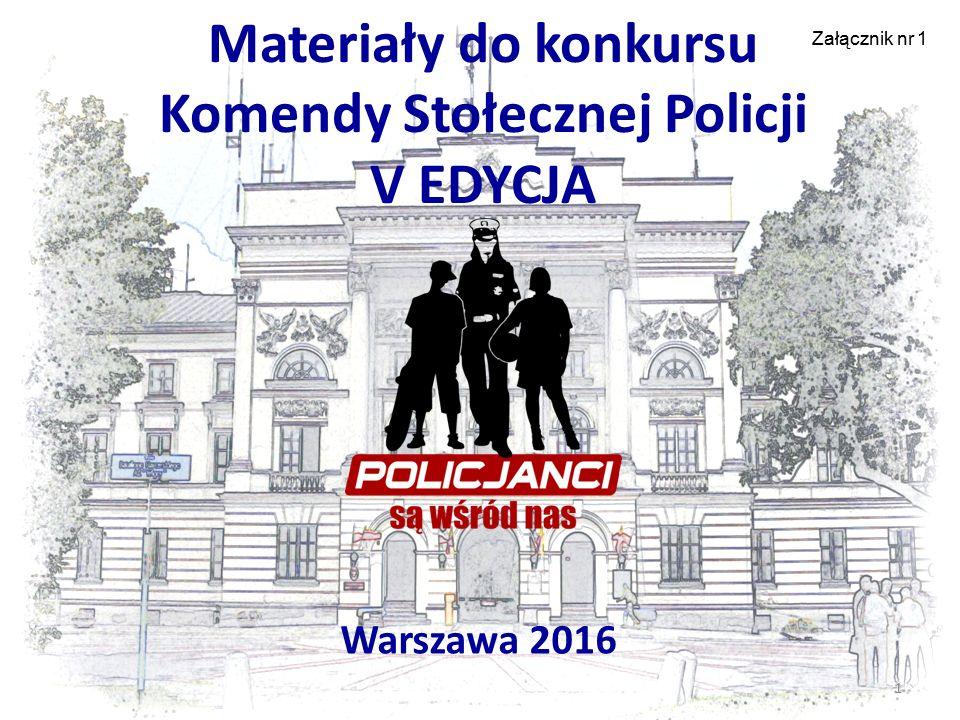 Materiały do konkursu Komendy Stołecznej Policji V EDYCJA Warszawa 2016 1 Załącznik nr 1