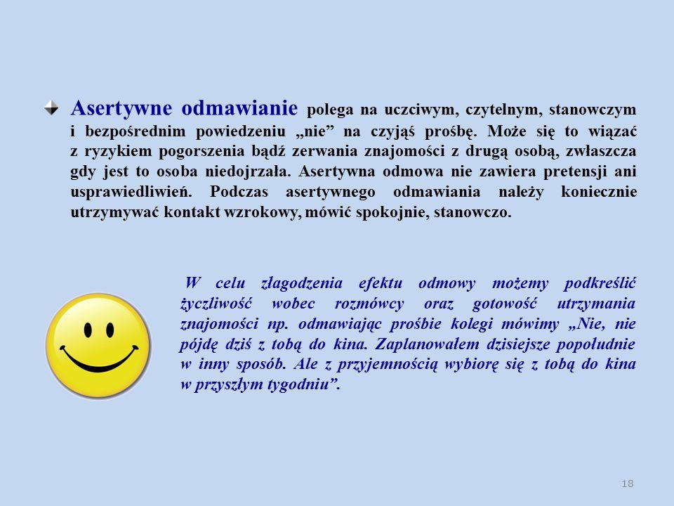 """Asertywne odmawianie polega na uczciwym, czytelnym, stanowczym i bezpośrednim powiedzeniu """"nie na czyjąś prośbę."""