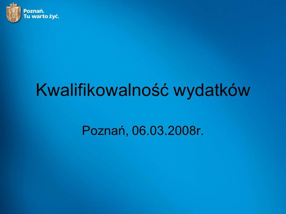 Kwalifikowalność wydatków Poznań, 06.03.2008r.