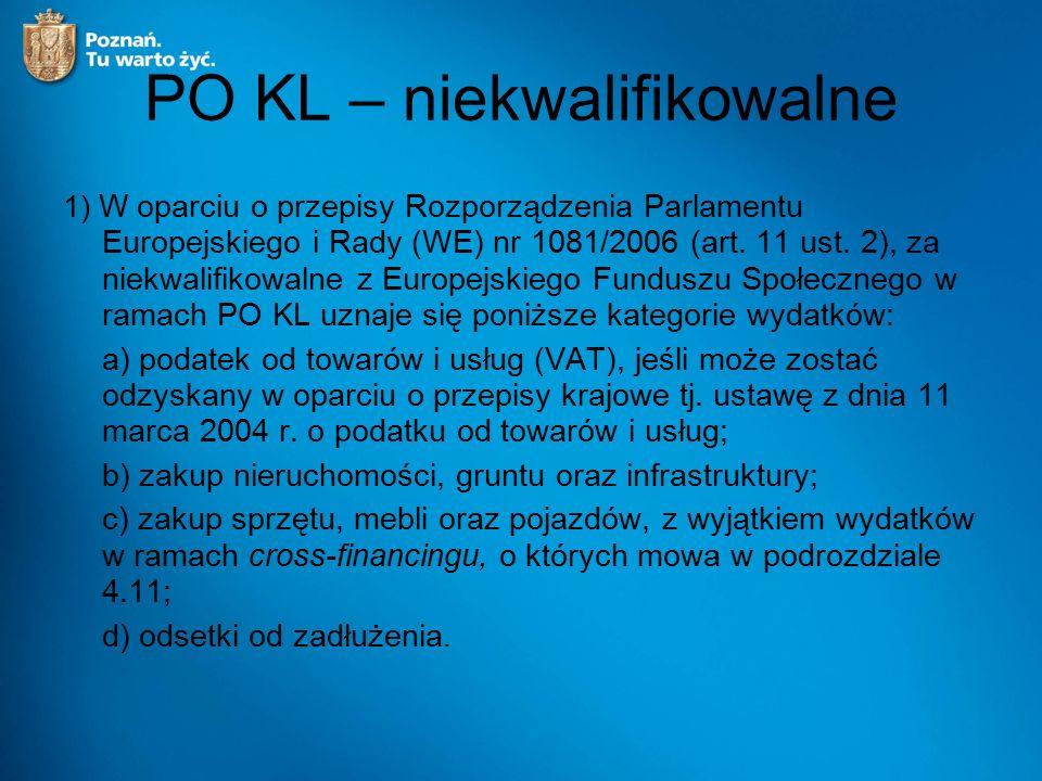 PO KL – niekwalifikowalne 1) W oparciu o przepisy Rozporządzenia Parlamentu Europejskiego i Rady (WE) nr 1081/2006 (art. 11 ust. 2), za niekwalifikowa