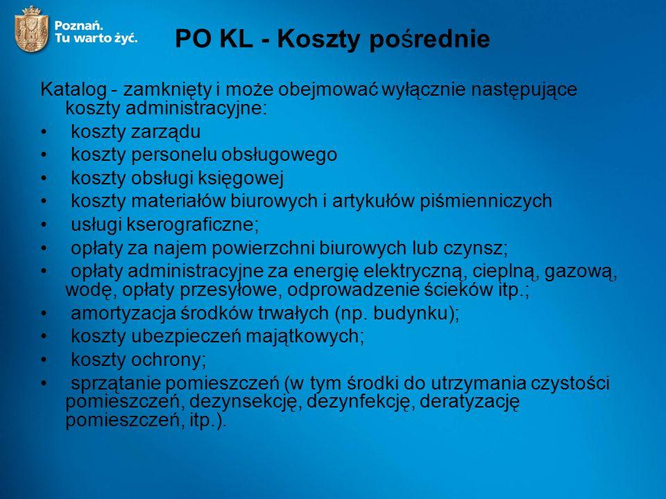 PO KL - Koszty pośrednie Katalog - zamknięty i może obejmować wyłącznie następujące koszty administracyjne: koszty zarządu koszty personelu obsługoweg