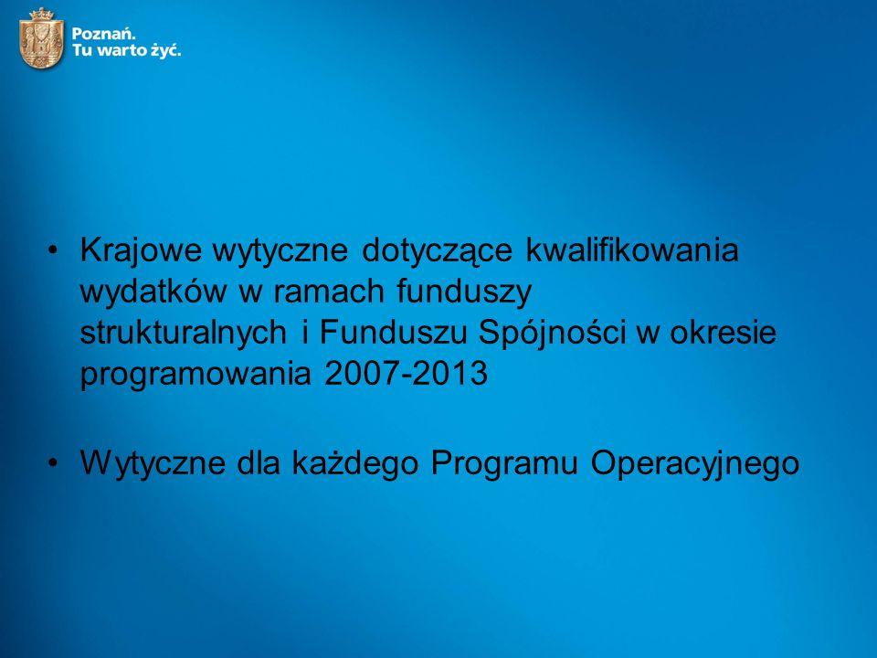 Krajowe wytyczne dotyczące kwalifikowania wydatków w ramach funduszy strukturalnych i Funduszu Spójności w okresie programowania 2007-2013 Wytyczne dla każdego Programu Operacyjnego