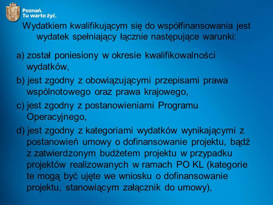 Wydatkiem kwalifikującym się do współfinansowania jest wydatek spełniający łącznie następujące warunki: a) został poniesiony w okresie kwalifikowalnoś