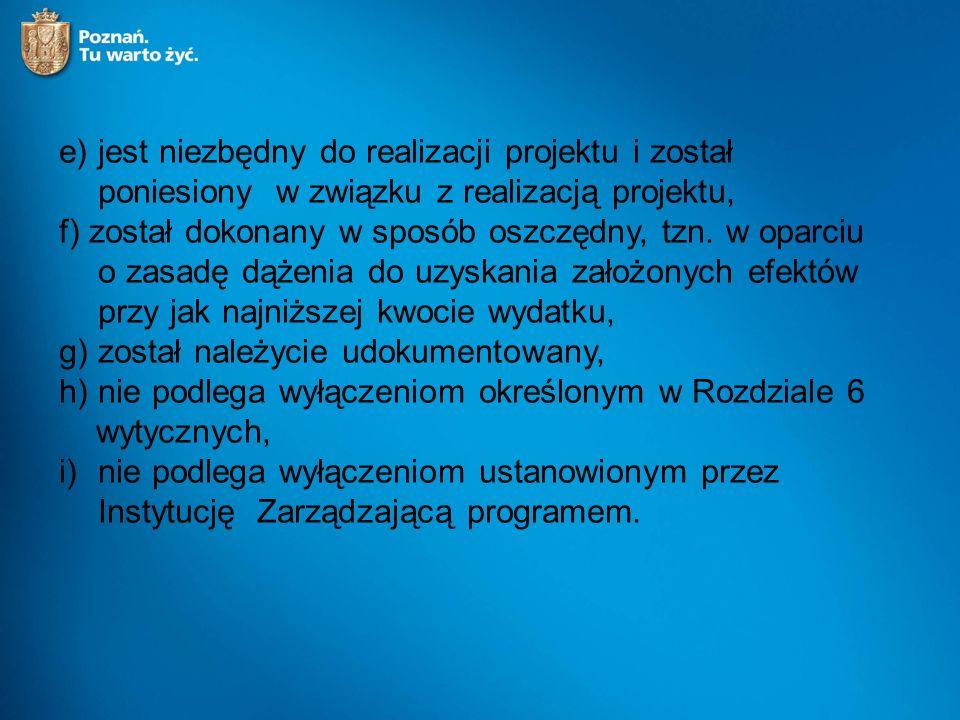 e) jest niezbędny do realizacji projektu i został poniesiony w związku z realizacją projektu, f) został dokonany w sposób oszczędny, tzn. w oparciu o