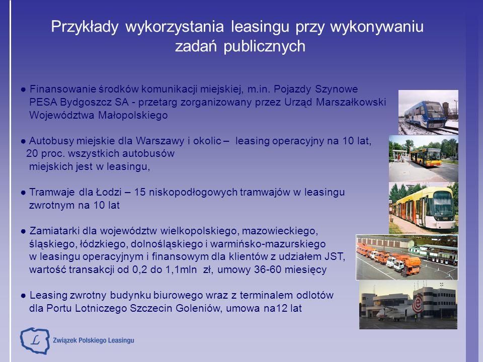 Przykłady wykorzystania leasingu przy wykonywaniu zadań publicznych ● Finansowanie środków komunikacji miejskiej, m.in.