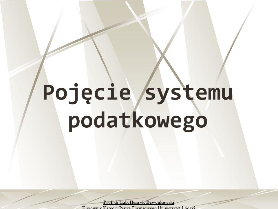 Pojęcie systemu podatkowego Prof. dr hab. Henryk Dzwonkowski Kierownik Katedry Prawa Finansowego Uniwersytet Łódzki