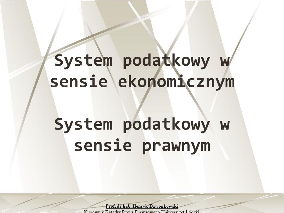 System podatkowy w sensie ekonomicznym System podatkowy w sensie prawnym Prof. dr hab. Henryk Dzwonkowski Kierownik Katedry Prawa Finansowego Uniwersy