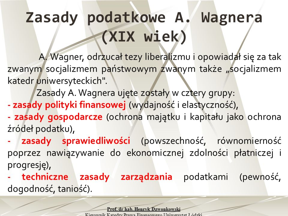 """Zasady podatkowe A. Wagnera (XIX wiek) A. Wagner, odrzucał tezy liberalizmu i opowiadał się za tak zwanym socjalizmem państwowym zwanym także """"socjali"""