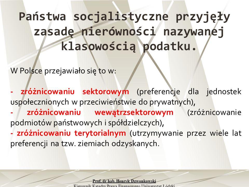 Państwa socjalistyczne przyjęły zasadę nierówności nazywanej klasowością podatku. W Polsce przejawiało się to w: - zróżnicowaniu sektorowym (preferenc