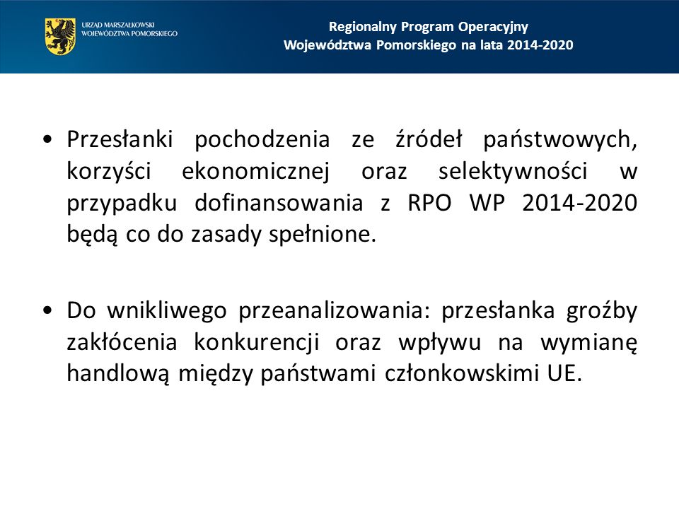 Przesłanki pochodzenia ze źródeł państwowych, korzyści ekonomicznej oraz selektywności w przypadku dofinansowania z RPO WP 2014-2020 będą co do zasady spełnione.
