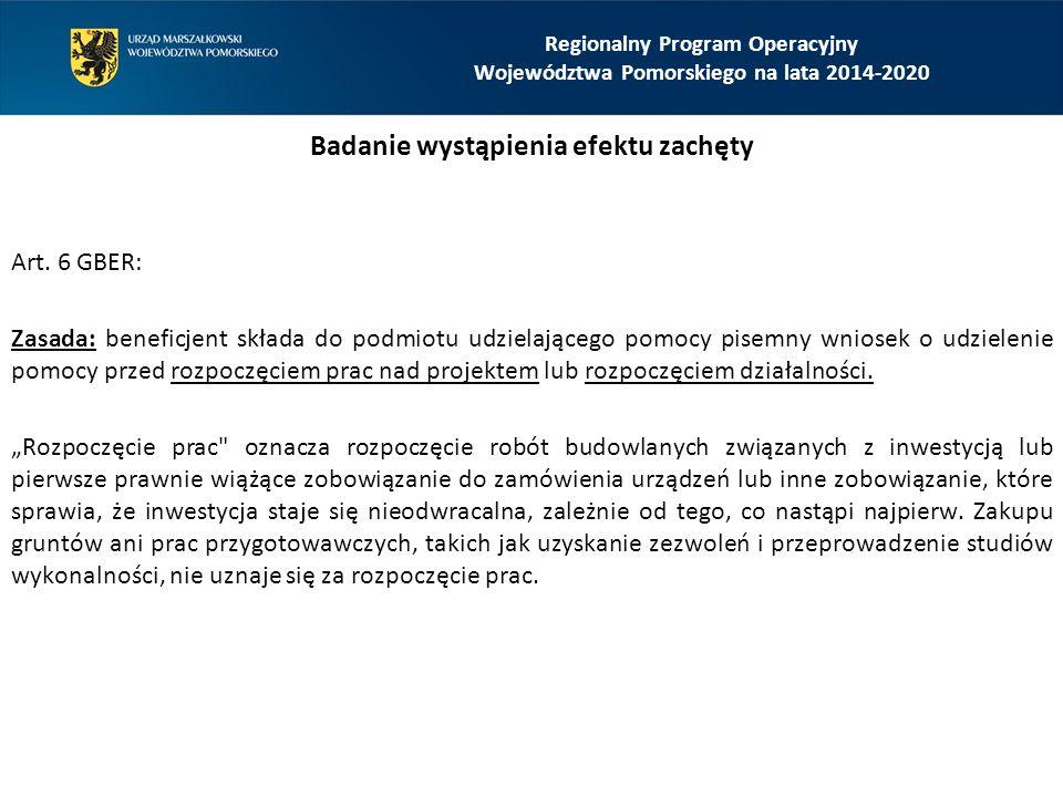 Regionalny Program Operacyjny Województwa Pomorskiego na lata 2014-2020 Badanie wystąpienia efektu zachęty Art. 6 GBER: Zasada: beneficjent składa do