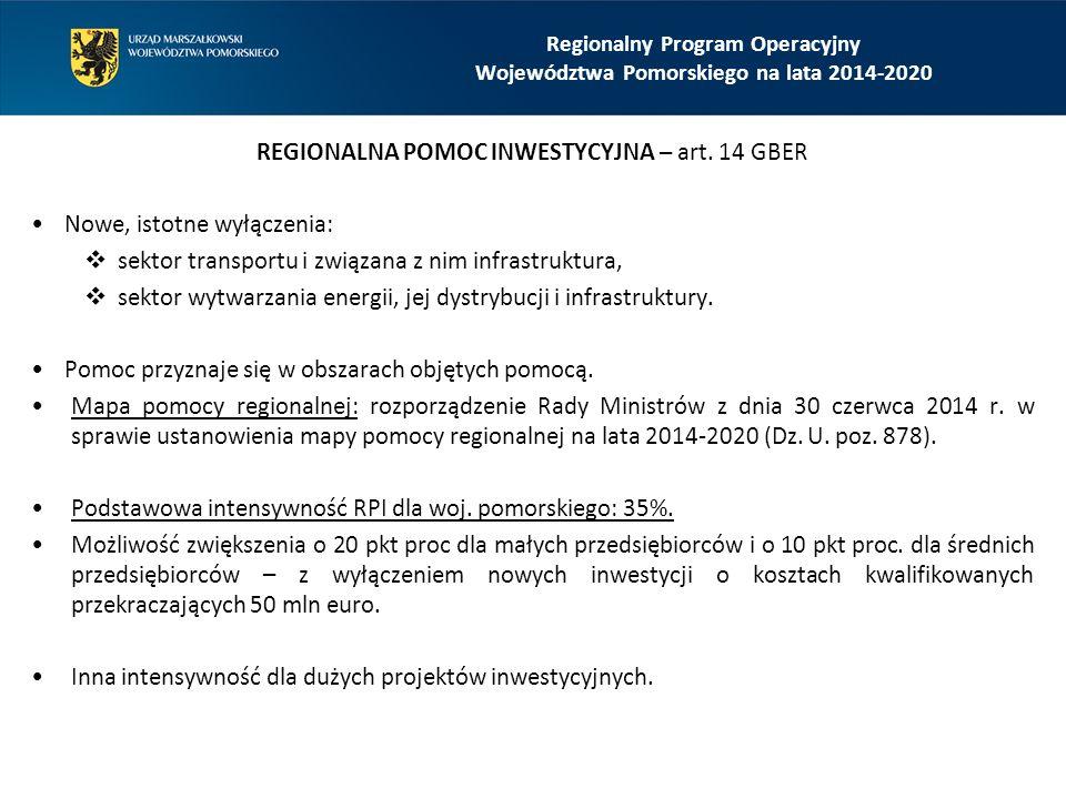 REGIONALNA POMOC INWESTYCYJNA – art. 14 GBER Nowe, istotne wyłączenia:  sektor transportu i związana z nim infrastruktura,  sektor wytwarzania energ