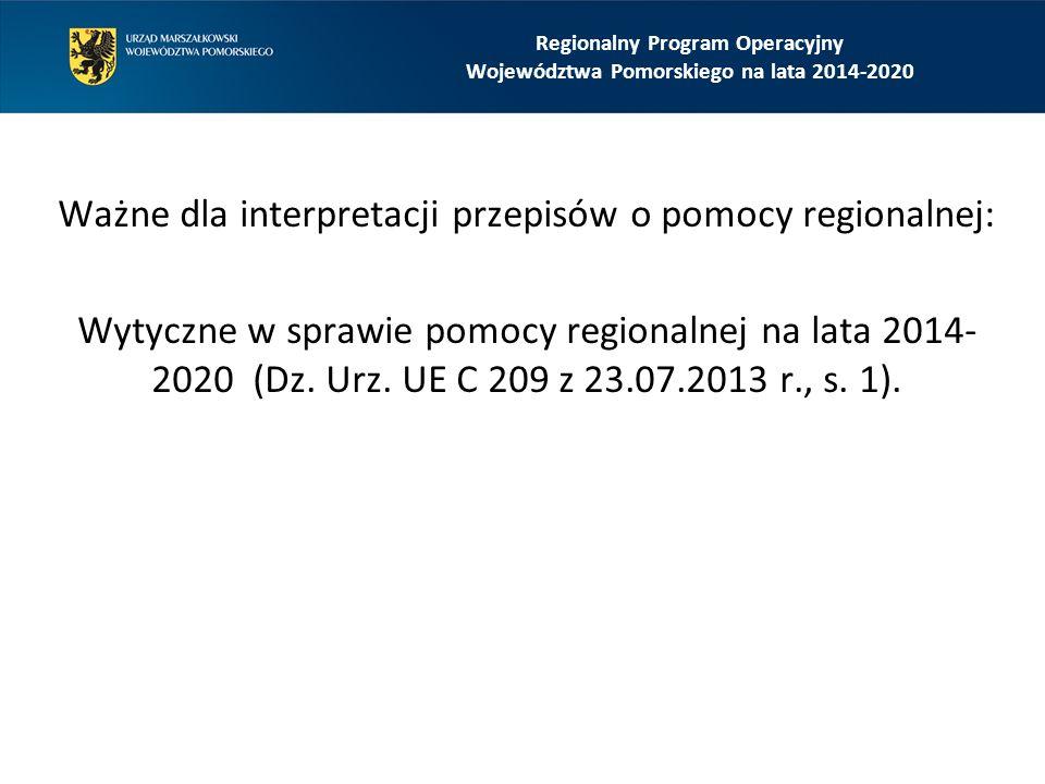 Ważne dla interpretacji przepisów o pomocy regionalnej: Wytyczne w sprawie pomocy regionalnej na lata 2014- 2020 (Dz. Urz. UE C 209 z 23.07.2013 r., s