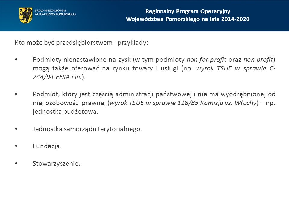 Regionalny Program Operacyjny Województwa Pomorskiego na lata 2014-2020 Kto może być przedsiębiorstwem - przykłady: Podmioty nienastawione na zysk (w