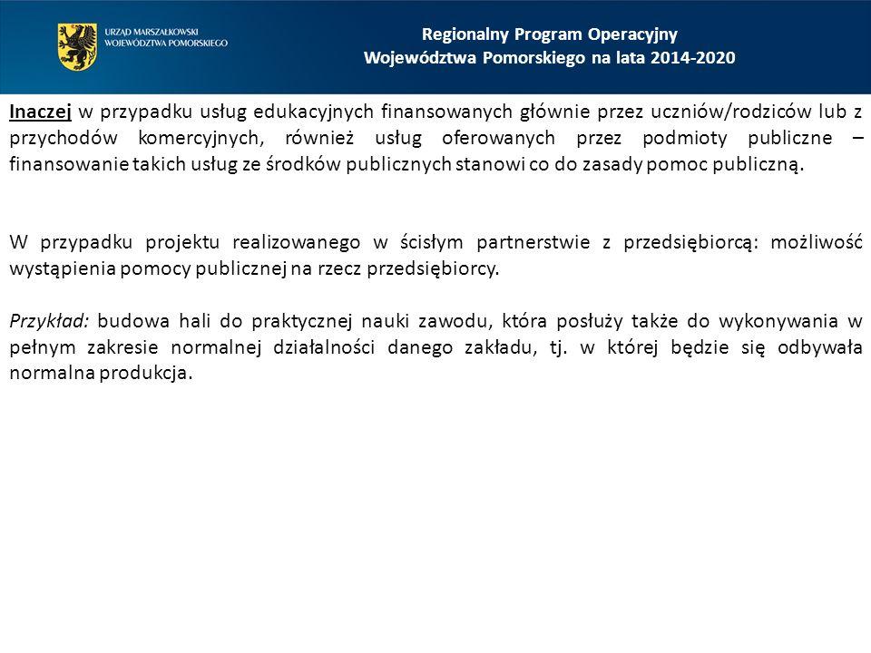 Regionalny Program Operacyjny Województwa Pomorskiego na lata 2014-2020 Inaczej w przypadku usług edukacyjnych finansowanych głównie przez uczniów/rod