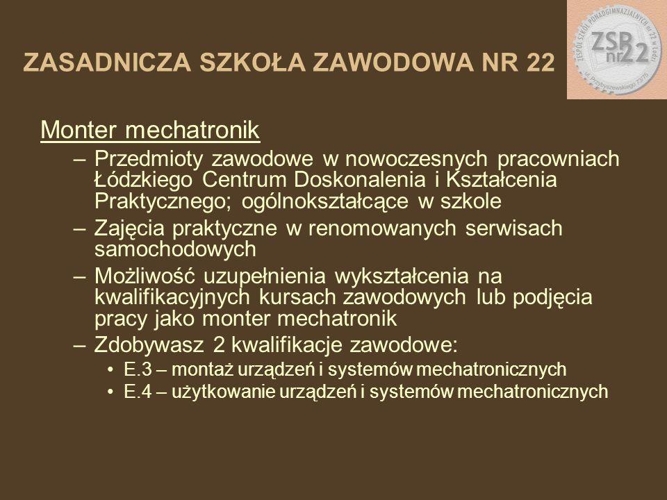 Monter mechatronik –Przedmioty zawodowe w nowoczesnych pracowniach Łódzkiego Centrum Doskonalenia i Kształcenia Praktycznego; ogólnokształcące w szkol