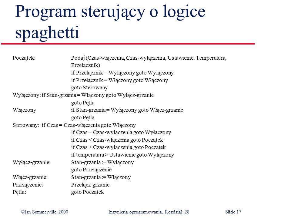 ©Ian Sommerville 2000 Inżynieria oprogramowania, Rozdział 28Slide 17 Program sterujący o logice spaghetti Początek:Podaj (Czas-włączenia, Czas-wyłącze