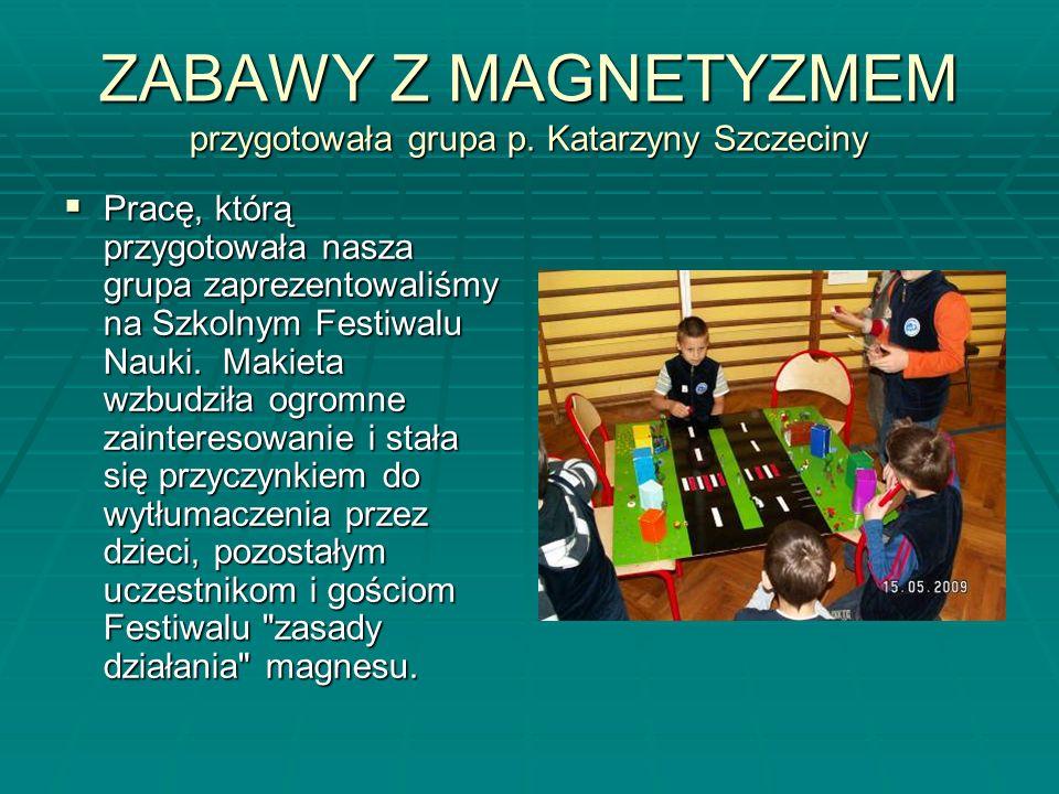 ZABAWY Z MAGNETYZMEM przygotowała grupa p.