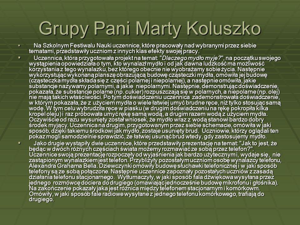 Grupy Pani Marty Koluszko  Na Szkolnym Festiwalu Nauki uczennice, które pracowały nad wybranymi przez siebie tematami, przedstawiły uczniom z innych klas efekty swojej pracy.