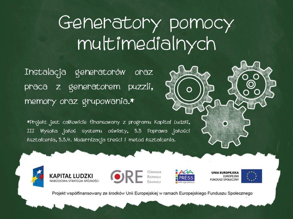 Generatory pomocy multimedialnych Instalacja generatorów oraz praca z generatorem puzzli, memory oraz grupowania.* *Projekt jest całkowicie finansowany z programu Kapitał Ludzki, III Wysoka jakoś systemu oświaty, 3.3 Poprawa jakości kształcenia, 3.3.4.