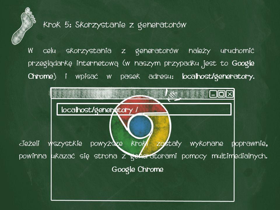 Krok 5: Skorzystanie z generatorów W celu skorzystania z generatorów należy uruchomić przeglądarkę internetową (w naszym przypadku jest to Google Chrome) i wpisać w pasek adresu: localhost/generatory.