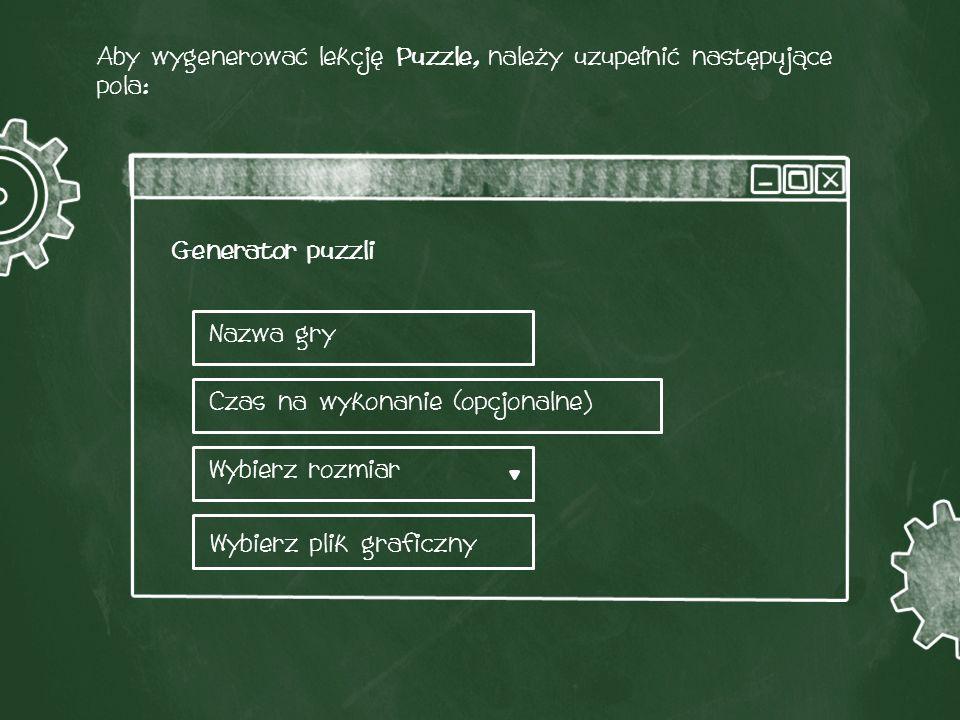 Aby wygenerować lekcję Puzzle, należy uzupełnić następujące pola: Nazwa gry Czas na wykonanie (opcjonalne) Wybierz rozmiar Wybierz plik graficzny Generator puzzli