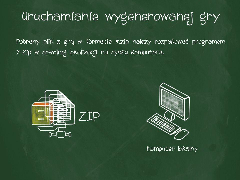 Uruchamianie wygenerowanej gry Pobrany plik z grą w formacie *.zip należy rozpakować programem 7-Zip w dowolnej lokalizacji na dysku komputera.