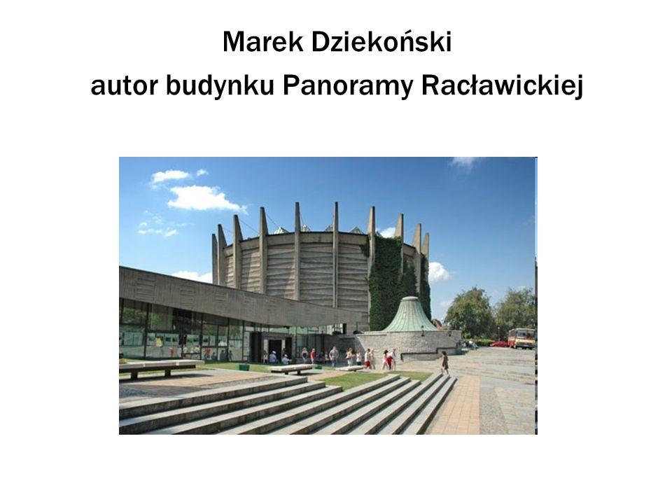 Marek Dziekoński autor budynku Panoramy Racławickiej