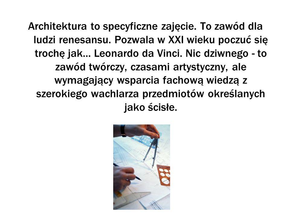 Architektura to specyficzne zajęcie. To zawód dla ludzi renesansu.