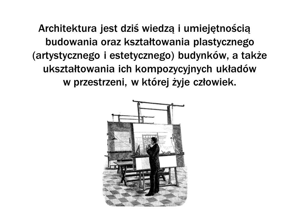 Architektura jest dziś wiedzą i umiejętnością budowania oraz kształtowania plastycznego (artystycznego i estetycznego) budynków, a także ukształtowania ich kompozycyjnych układów w przestrzeni, w której żyje człowiek.