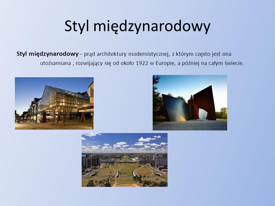 Styl międzynarodowy Styl międzynarodowy – prąd architektury modernistycznej, z którym często jest ona utożsamiana, rozwijający się od około 1922 w Europie, a później na całym świecie.