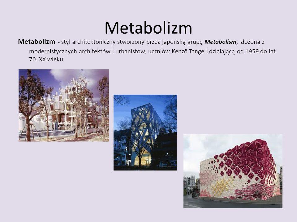 Metabolizm Metabolizm - styl architektoniczny stworzony przez japońską grupę Metabolism, złożoną z modernistycznych architektów i urbanistów, uczniów Kenzō Tange i działającą od 1959 do lat 70.