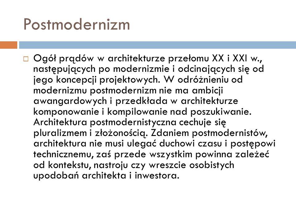 Postmodernizm  Ogół prądów w architekturze przełomu XX i XXI w., następujących po modernizmie i odcinających się od jego koncepcji projektowych.