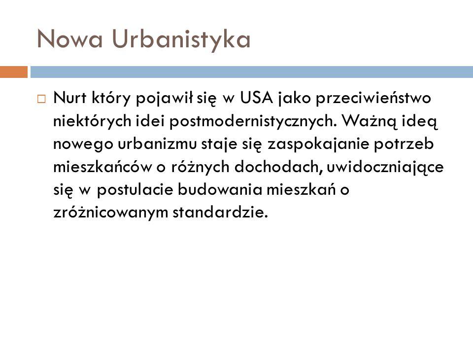 Nowa Urbanistyka  Nurt który pojawił się w USA jako przeciwieństwo niektórych idei postmodernistycznych.