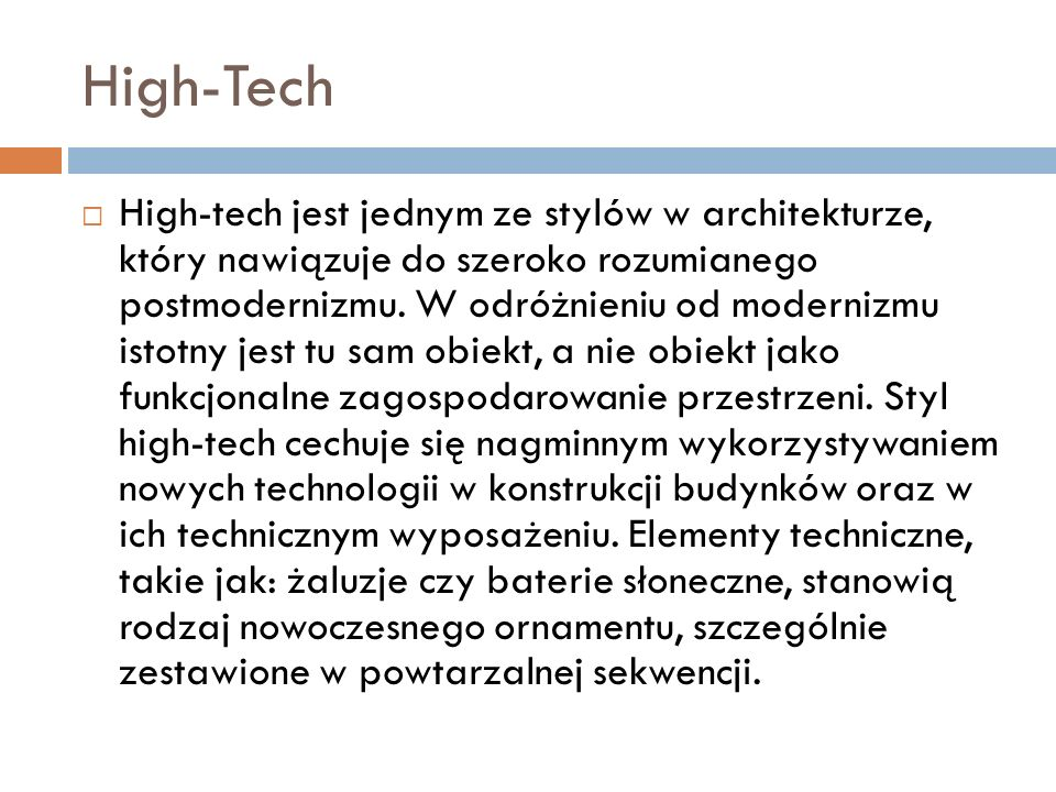 High-Tech  High-tech jest jednym ze stylów w architekturze, który nawiązuje do szeroko rozumianego postmodernizmu.
