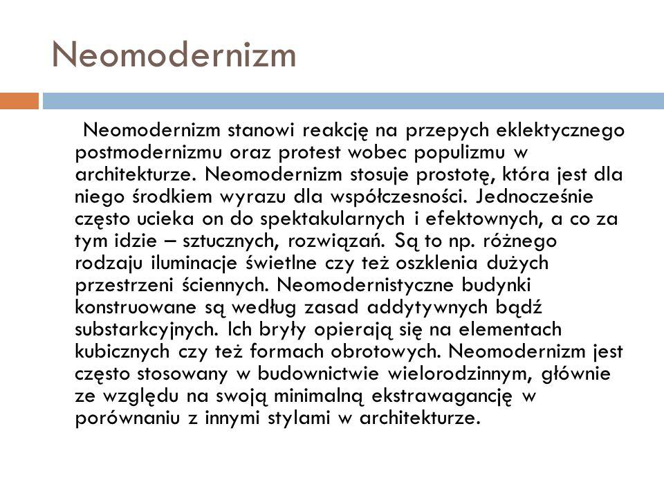 Neomodernizm Neomodernizm stanowi reakcję na przepych eklektycznego postmodernizmu oraz protest wobec populizmu w architekturze.