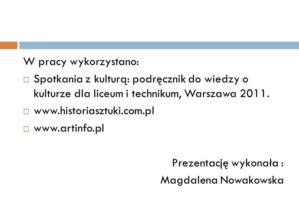 W pracy wykorzystano:  Spotkania z kulturą: podręcznik do wiedzy o kulturze dla liceum i technikum, Warszawa 2011.