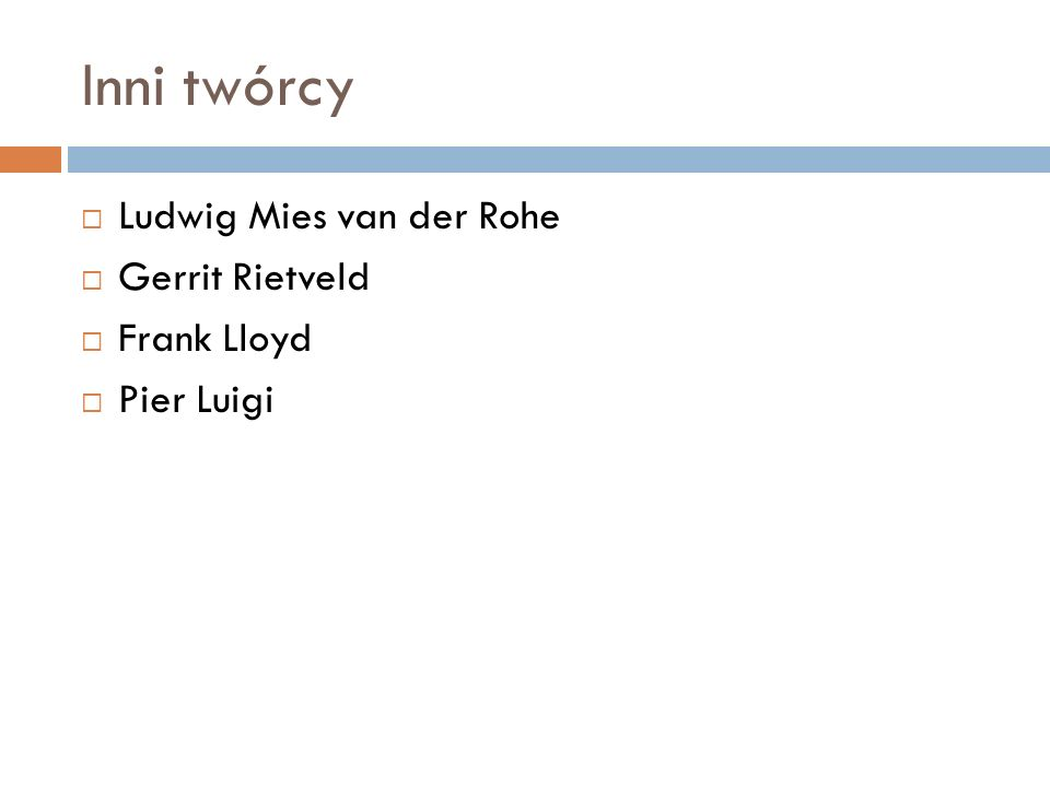 Inni twórcy  Ludwig Mies van der Rohe  Gerrit Rietveld  Frank Lloyd  Pier Luigi