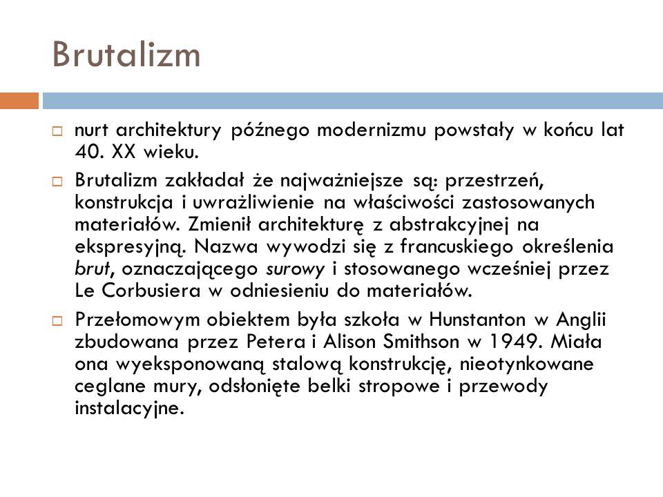 Brutalizm  nurt architektury późnego modernizmu powstały w końcu lat 40.