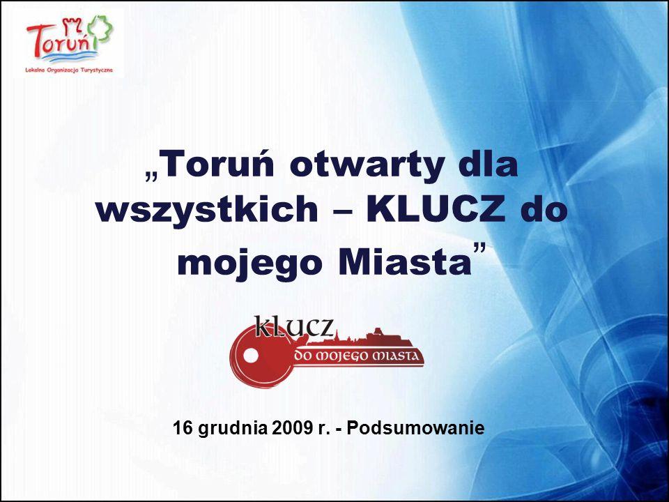 """"""" Toruń otwarty dla wszystkich – KLUCZ do mojego Miasta """" 16 grudnia 2009 r. - Podsumowanie"""