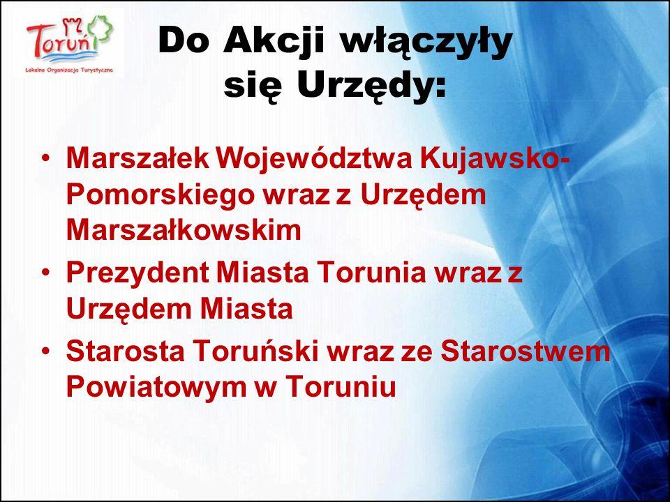 Do Akcji włączyły się Urzędy: Marszałek Województwa Kujawsko- Pomorskiego wraz z Urzędem Marszałkowskim Prezydent Miasta Torunia wraz z Urzędem Miasta Starosta Toruński wraz ze Starostwem Powiatowym w Toruniu