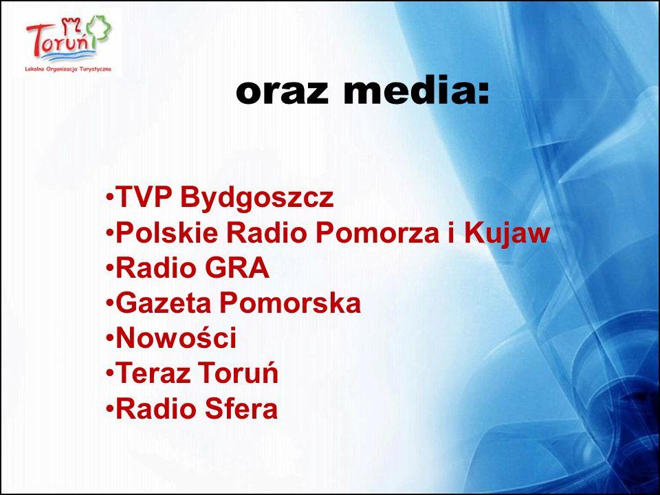 oraz media: TVP Bydgoszcz Polskie Radio Pomorza i Kujaw Radio GRA Gazeta Pomorska Nowości Teraz Toruń Radio Sfera
