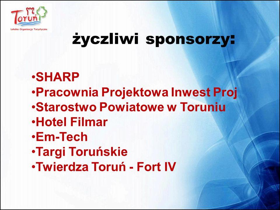 życzliwi sponsorzy : SHARP Pracownia Projektowa Inwest Proj Starostwo Powiatowe w Toruniu Hotel Filmar Em-Tech Targi Toruńskie Twierdza Toruń - Fort I
