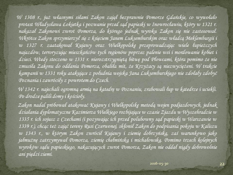 W 1308 r., już własnymi siłami Zakon zajął bezprawnie Pomorze Gdańskie, co wywołało protest Władysława Łokietka i pozwanie przed sąd papieski w Inowro
