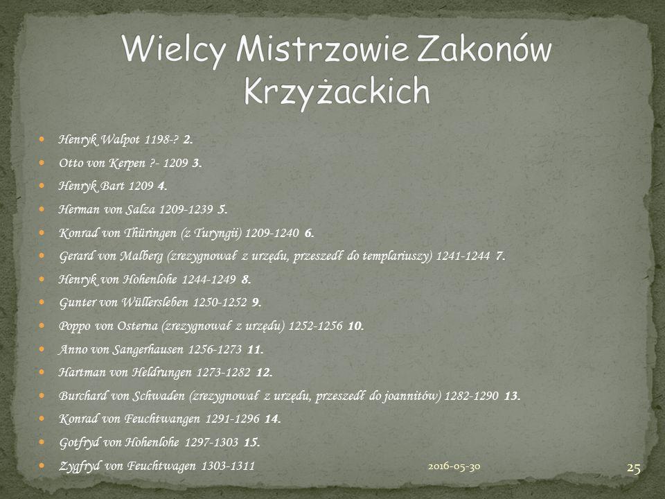 Henryk Walpot 1198-? 2. Otto von Kerpen ?- 1209 3. Henryk Bart 1209 4. Herman von Salza 1209-1239 5. Konrad von Thüringen (z Turyngii) 1209-1240 6. Ge